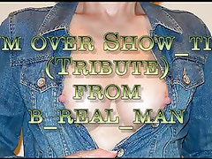 Cum over Show-time (Tribute)